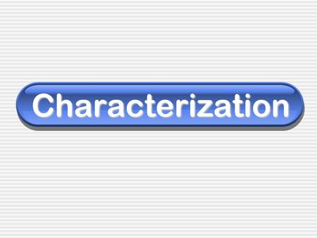 Characterization. Characterization Method used by the writer to develop character.