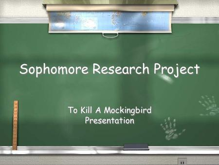 Sophomore Research Project To Kill A Mockingbird Presentation To Kill A Mockingbird Presentation.