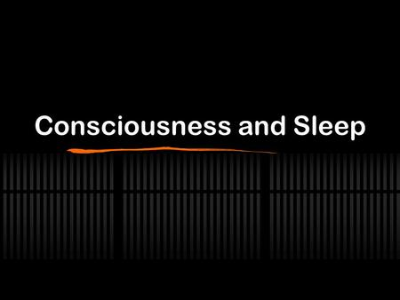Consciousness and Sleep. Consciousness As: Sensory Awareness Selective Aspect of Attention Direct Inner Awareness Personal Unity Waking state.