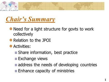1 Chairs Summary Need for a light structure for govts to work collectively Relation to the JPOI Activities: Share information, best practice Exchange views.