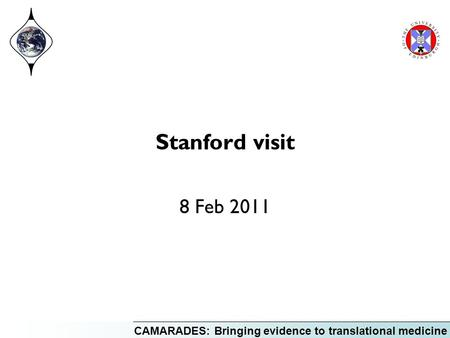 CAMARADES: Bringing evidence to translational medicine Stanford visit 8 Feb 2011.