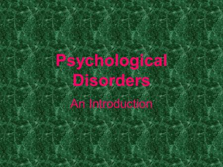Psychological Disorders An Introduction. Psychological Disorder A harmful dysfunction in which behavior is judged to be atypical, disturbing, maladaptive.
