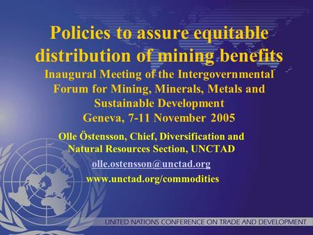 Policies to assure equitable distribution of mining benefits Inaugural Meeting of the Intergovernmental Forum for Mining, Minerals, Metals and Sustainable.
