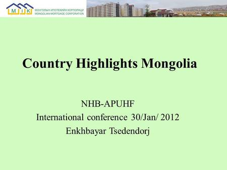 Country Highlights Mongolia NHB-APUHF International conference 30/Jan/ 2012 Enkhbayar Tsedendorj.