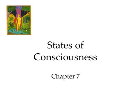 States of Consciousness Chapter 7. States of Consciousness Consciousness and Information Processing Sleep and Dreams Biological Rhythms The Rhythm of.