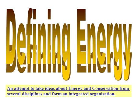 An attempt to take ideas about Energy and Conservation from several disciplines and form an integrated organization.
