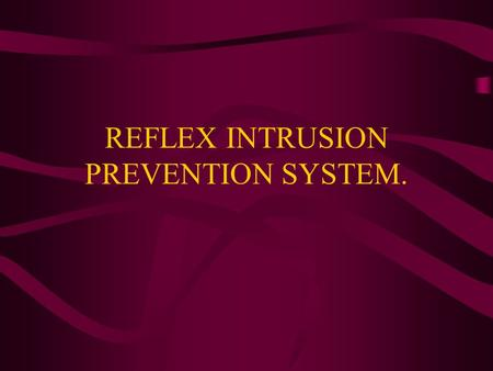 REFLEX INTRUSION PREVENTION SYSTEM.. OVERVIEW The Reflex Interceptor appliance is an enterprise- level Network Intrusion Prevention System. It is designed.