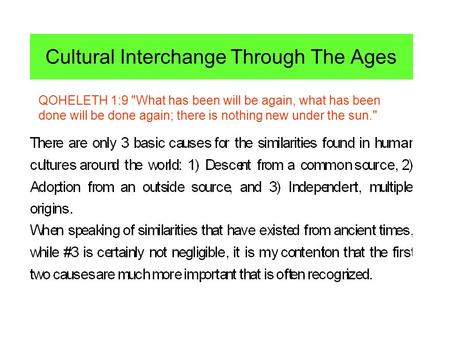 Cultural Interchange Through The Ages QOHELETH 1:9 What has been will be again, what has been done will be done again; there is nothing new under the.