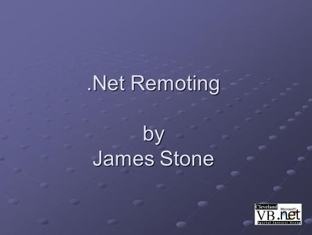 .Net Remoting by James Stone. What is.Net Remoting? RemotingRemoting is a technology that allows.NET applications to communicate. Remoting Same machine,