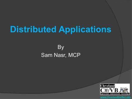 Distributed Applications By Sam Nasr, MCP www.ClevelandDotNet.info.