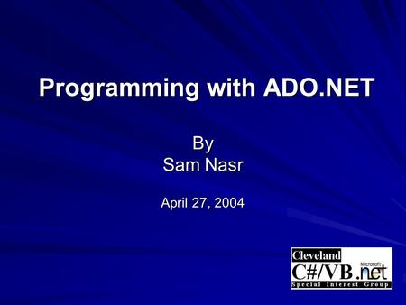 Programming with ADO.NET By Sam Nasr April 27, 2004 Programming with ADO.NET By Sam Nasr April 27, 2004.