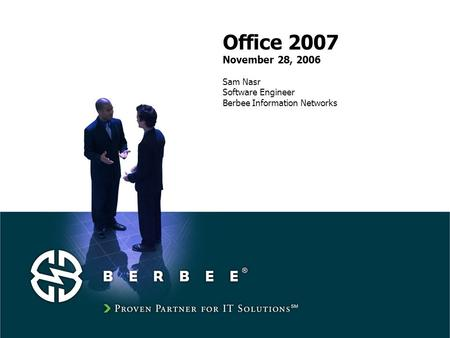 Office 2007 November 28, 2006 Sam Nasr Software Engineer Berbee Information Networks.