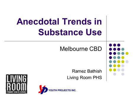Anecdotal Trends in Substance Use Melbourne CBD Ramez Bathish Living Room PHS.