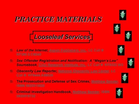 PRACTICE MATERIALS Law of the Internet, Aspen Publishers, Inc., LC Call #: KF390.5.C6D45 Sex Offender Registration and Notification: A Megans Law Sourcebook,