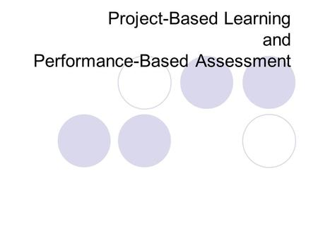 Project-Based Learning and Performance-Based Assessment.