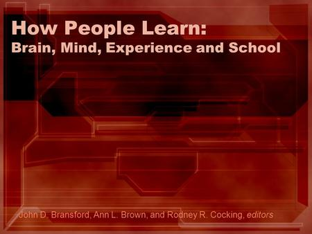 How People Learn: Brain, Mind, Experience and School John D. Bransford, Ann L. Brown, and Rodney R. Cocking, editors.