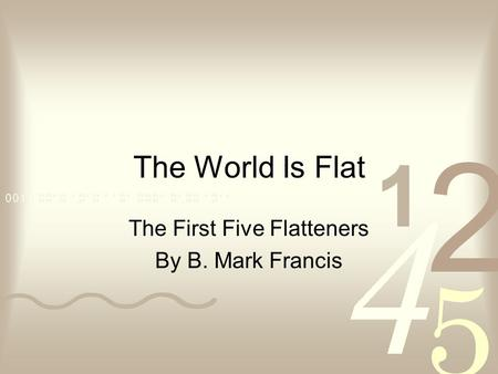 The World Is Flat The First Five Flatteners By B. Mark Francis.