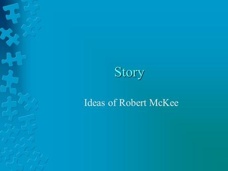 Story Ideas of Robert McKee. Story is about principles, not rules. A rule says, You must do it this way. A principle says, This works…and has through.