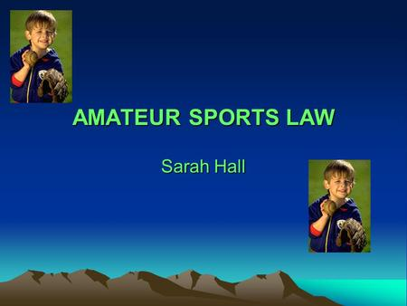 AMATEUR SPORTS LAW Sarah Hall. INTRODUCTION WHY AMATEUR SPORTS? Have you ever wondered why Jeremy Bloom was not allowed to play football at CU anymore?