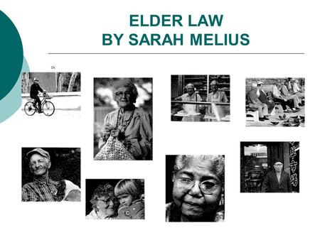 ELDER LAW BY SARAH MELIUS OK. ELDER LAW Elder Law is the field of law dealing with the elderly, including such fields as estate planning, retirement benefits,