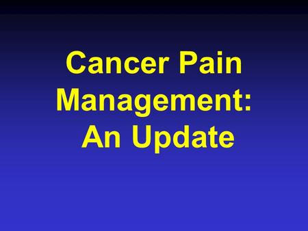 Cancer Pain Management: An Update. Topics Pain-what is it? Assessment of cancer pain Types of pain in the terminally ill Treatments and complications.