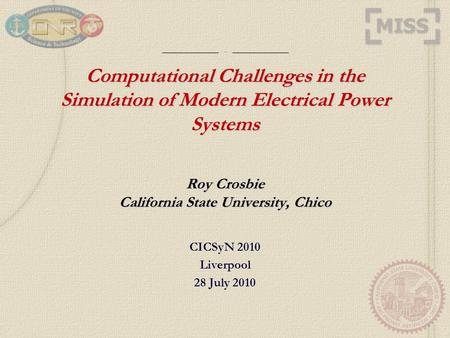 ____________________.. ____________________ Computational Challenges in the Simulation of Modern Electrical Power Systems Roy Crosbie California State.