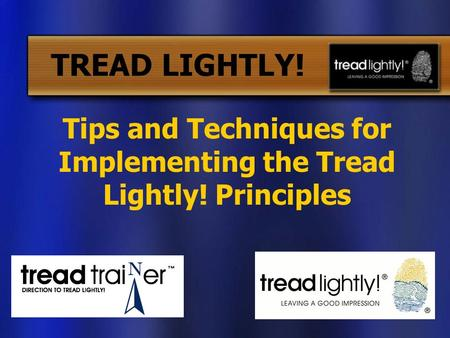 TREAD LIGHTLY! Tips and Techniques for Implementing the Tread Lightly! Principles.