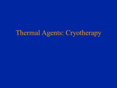 Thermal Agents: Cryotherapy. Basics of Heat Heat: a term used to describe the energy that matter can store in the form of electronic, atomic, or molecular.