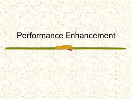 Performance Enhancement. Introduction Improvement in the athletes condition is the factor most responsible for enhanced performance. Maximum physical.