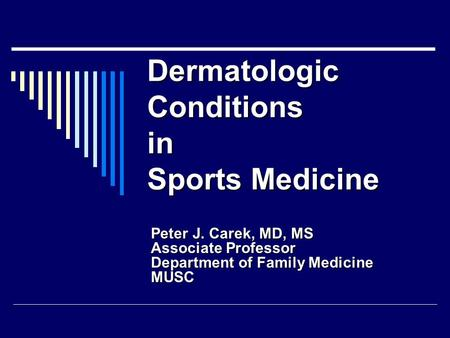 Dermatologic Conditions in Sports Medicine Peter J. Carek, MD, MS Associate Professor Department of Family Medicine MUSC.
