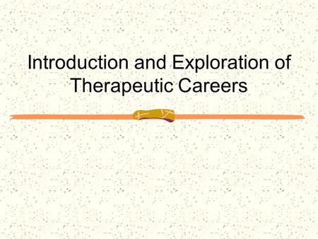 Introduction and Exploration <strong>of</strong> Therapeutic Careers.