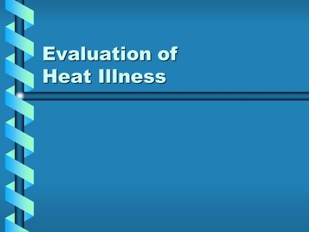 Evaluation of Heat Illness. Physiology of Temperature Regulation HypothalamusHypothalamus –Center for thermal regulation –integrates input from thermal.