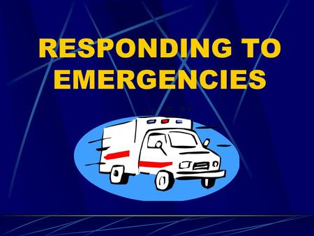 RESPONDING TO EMERGENCIES. Recognize an emergency Emergencies can be recognized because of unusual sights, appearances and behaviors, odors, and noises.