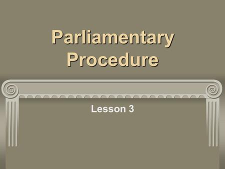 Parliamentary Procedure Lesson 3. Motions Bring business to the assembly in an orderly manner Types of motions: main motions, subsidiary, privileged,