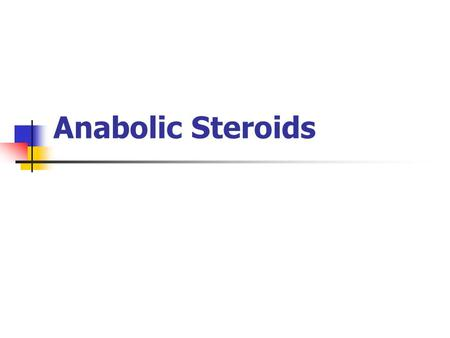 Anabolic Steroids. What are they? Hormones synthesized from cholesterol Produced by interaction of hypothalmic, pituitary & gonadal glands Male production=5-10.