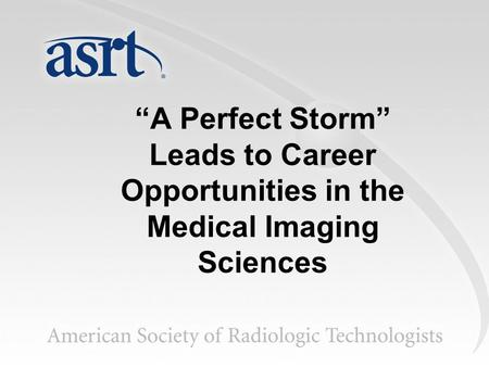 A Perfect Storm Leads to Career Opportunities in the Medical Imaging Sciences.