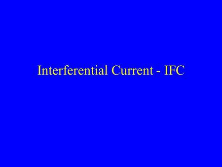 Interferential Current - IFC. Interferential Current History: In 1950 Nemec used interference of electrical currents to achieve therapeutic benefits.