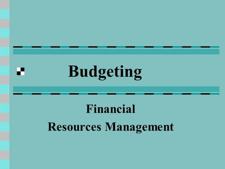 Budgeting Financial Resources Management. Resources vs. Expenditures Needs to be a continuous process Planning Prioritizing Documenting Constant evaluation.