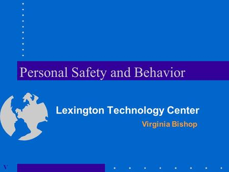 Personal Safety and Behavior Lexington Technology Center Virginia Bishop V.