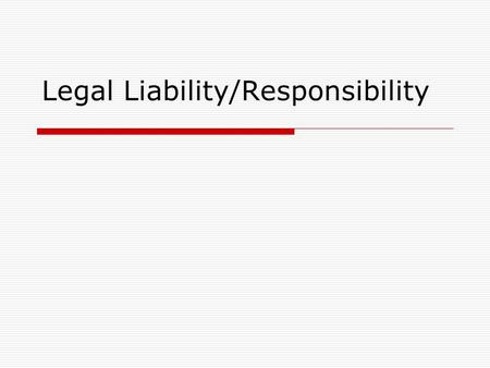 Legal Liability/Responsibility. Legal considerations for the athletic trainer First need to know what is the athletic trainers DUTY to the athlete Duty.