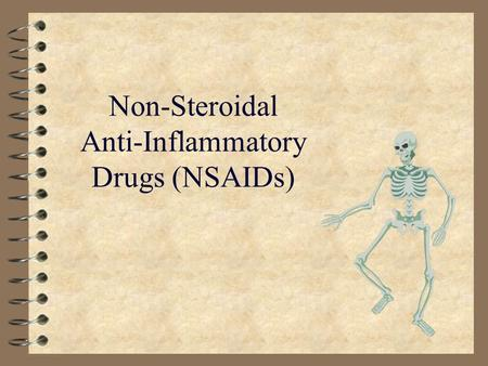 Non-Steroidal Anti-Inflammatory Drugs (NSAIDs). NSAIDs - Effects 4 Anti-inflammatroy - inhibit synthesis of prostaglandins by blocking the cyclooxygenase.