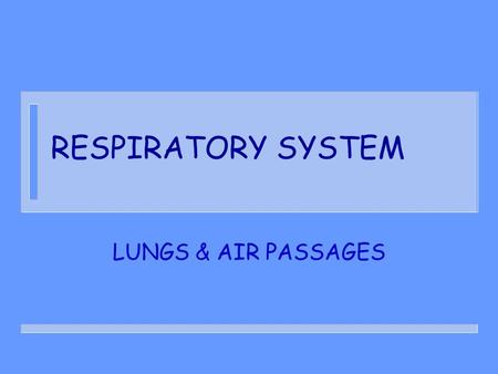 RESPIRATORY SYSTEM LUNGS & AIR PASSAGES. WHY ARE THEY NEEDED n TAKE IN OXYGEN – GAS NEEDED BY ALL BODY CELLS n REMOVING CARBON DIOXIDE – GAS THAT IS A.