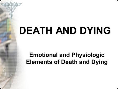 Emotional and Physiologic Elements of Death and Dying
