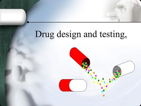Drug design and testing,. Drug Names Chemical name- describes its molecular structure and distinguishes it from other drugs.