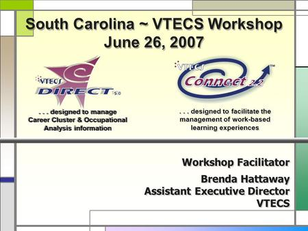 South Carolina ~ VTECS Workshop June 26, 2007 South Carolina ~ VTECS Workshop June 26, 2007... designed to manage Career Cluster & Occupational Analysis.