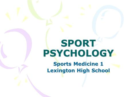 SPORT PSYCHOLOGY Sports Medicine 1 Lexington High School.