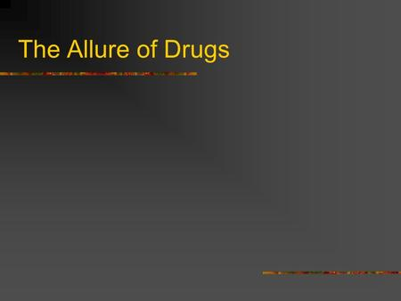 The Allure of Drugs. Why do people use drugs? Reasons for beginning to use drugs Altered Conscious Experience Have a good time, feel good, relax, decrease.