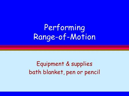 Performing Range-of-Motion Equipment & supplies bath blanket, pen or pencil.