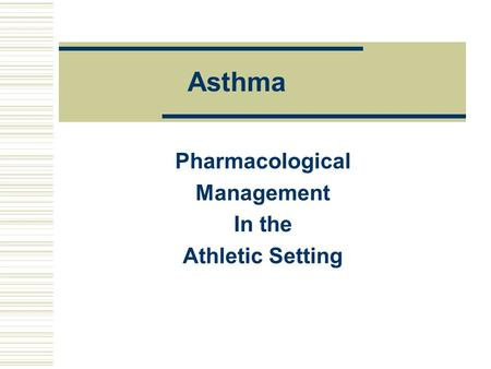 Asthma Pharmacological Management In the Athletic Setting.