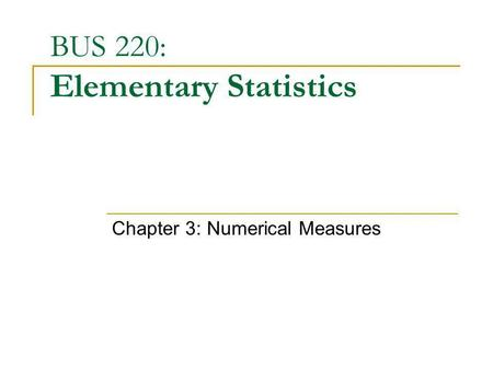 BUS 220: Elementary Statistics Chapter 3: Numerical Measures.